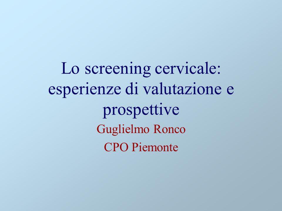 Lo screening cervicale: esperienze di valutazione e prospettive Guglielmo Ronco CPO Piemonte