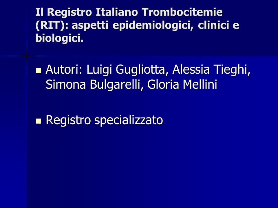 Il Registro Italiano Trombocitemie (RIT): aspetti epidemiologici, clinici e biologici. Autori: Luigi Gugliotta, Alessia Tieghi, Simona Bulgarelli, Glo