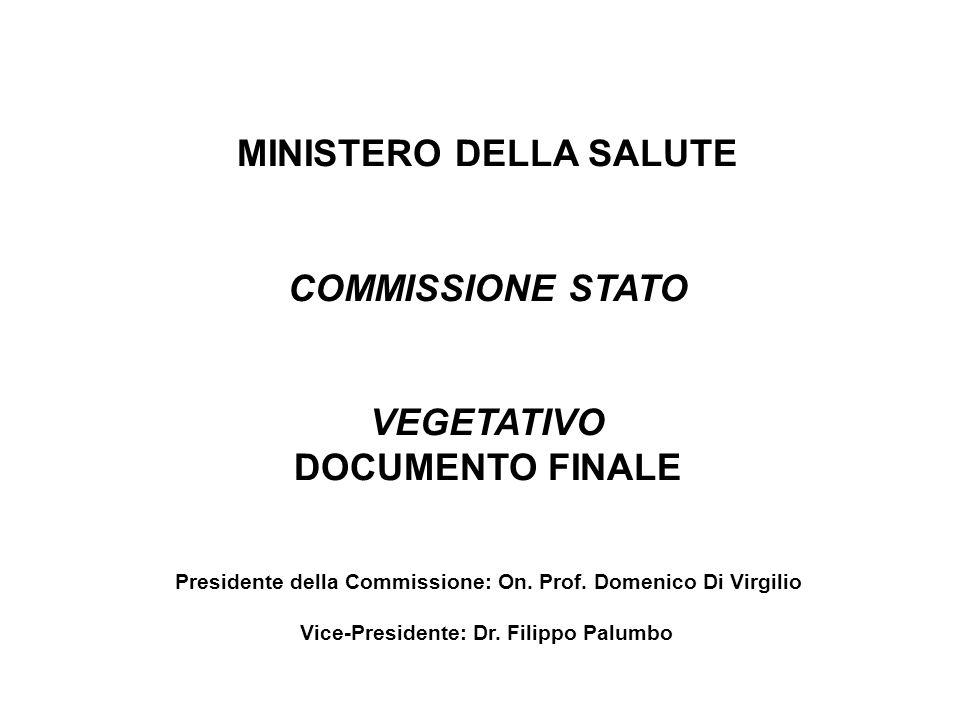 MINISTERO DELLA SALUTE COMMISSIONE STATO VEGETATIVO DOCUMENTO FINALE Presidente della Commissione: On. Prof. Domenico Di Virgilio Vice-Presidente: Dr.