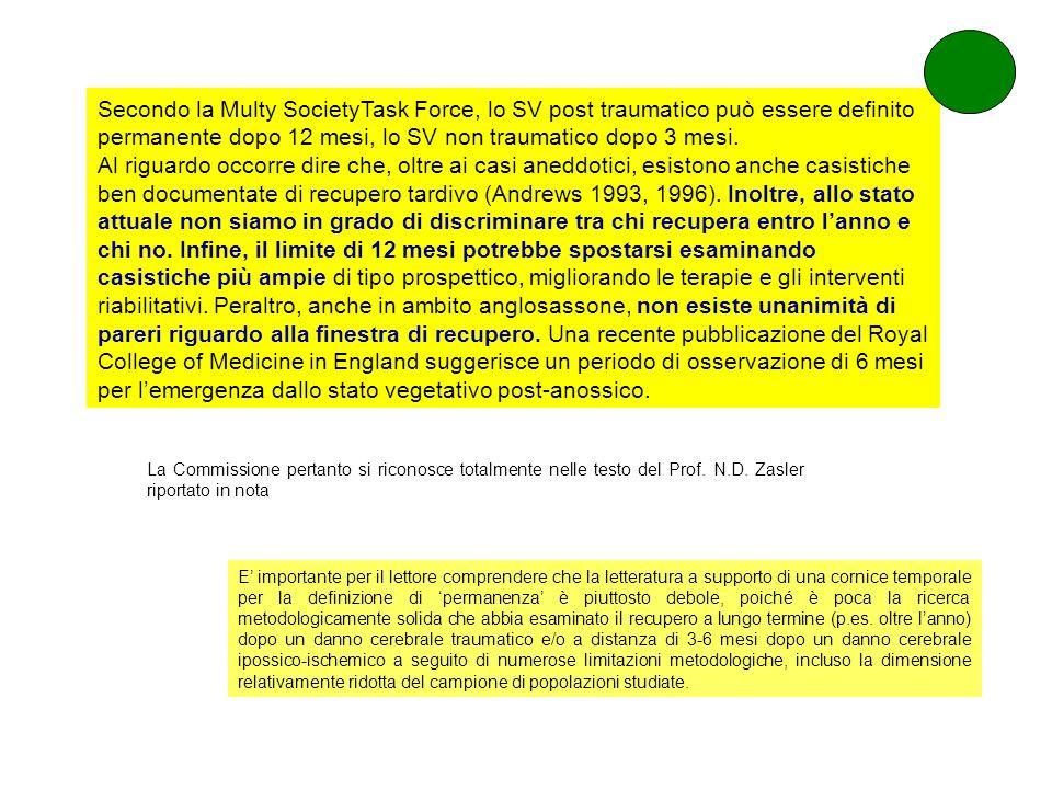 Secondo la Multy SocietyTask Force, lo SV post traumatico può essere definito permanente dopo 12 mesi, lo SV non traumatico dopo 3 mesi. Al riguardo o