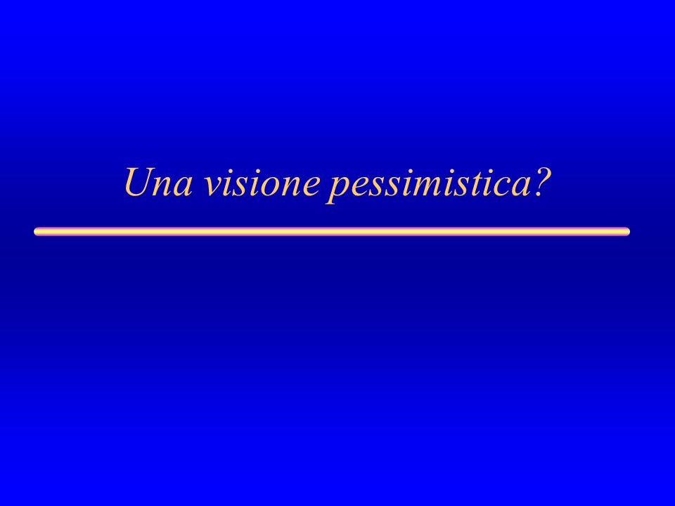 Una visione pessimistica?