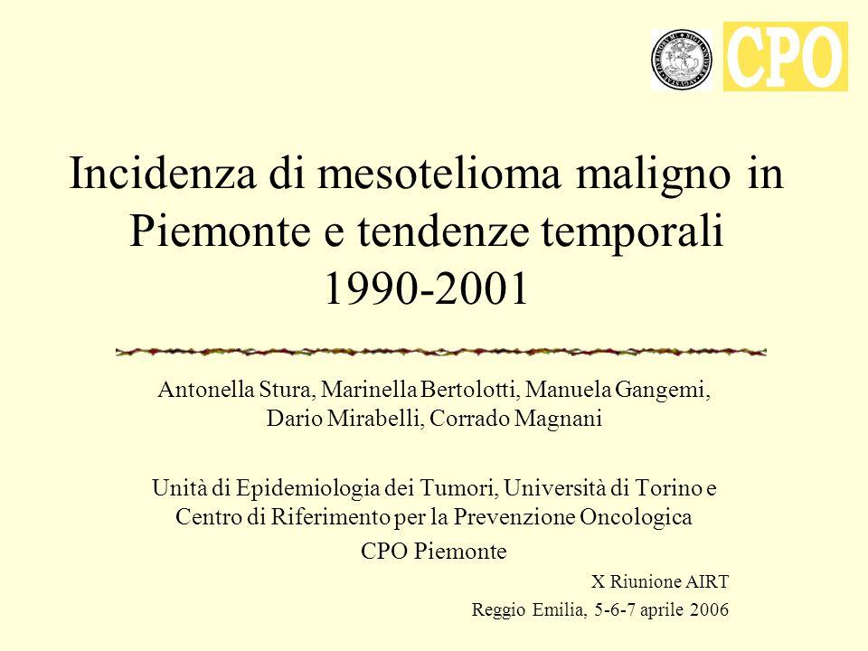 Incidenza di mesotelioma maligno in Piemonte e tendenze temporali 1990-2001 Antonella Stura, Marinella Bertolotti, Manuela Gangemi, Dario Mirabelli, C