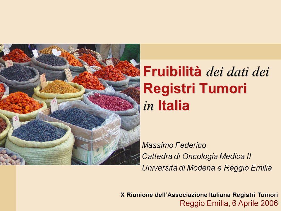 Fruibilità dei dati dei Registri Tumori in Italia Massimo Federico, Cattedra di Oncologia Medica II Università di Modena e Reggio Emilia X Riunione de