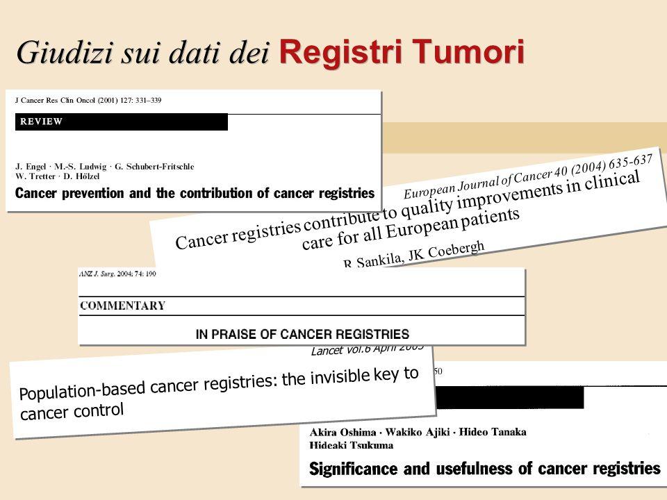 Giudizi sui dati dei Registri Tumori European Journal of Cancer 40 (2004) 635-637 Cancer registries contribute to quality improvements in clinical car