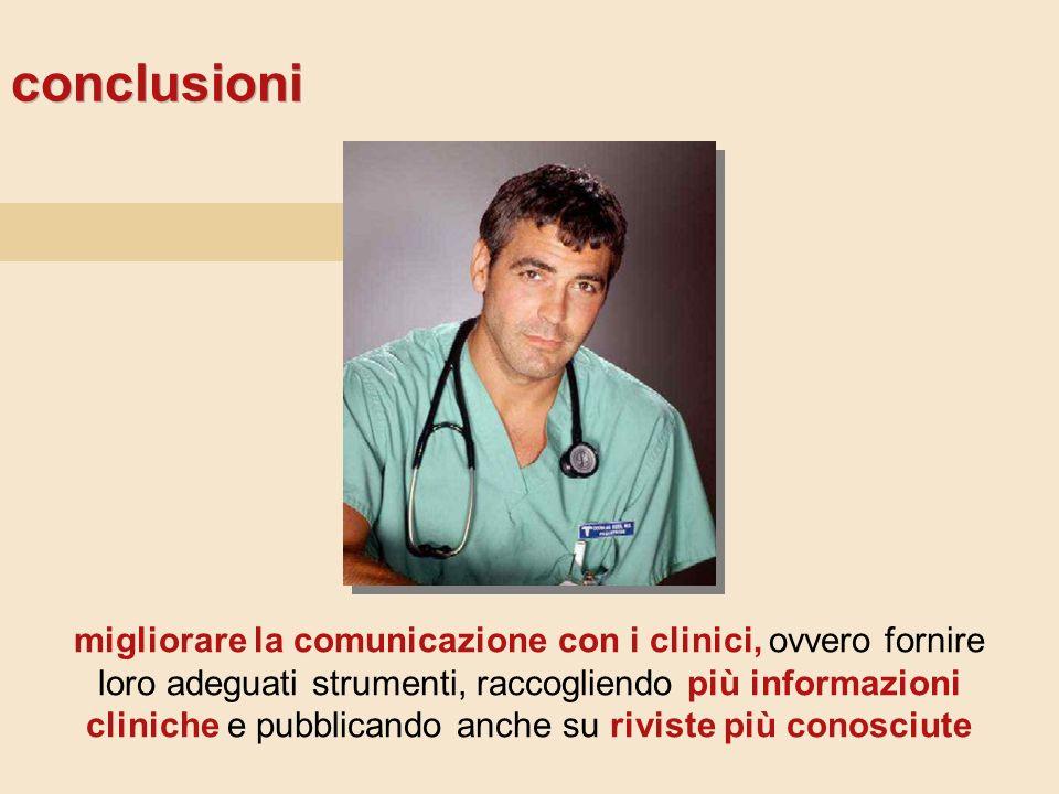 conclusioni migliorare la comunicazione con i clinici, ovvero fornire loro adeguati strumenti, raccogliendo più informazioni cliniche e pubblicando an