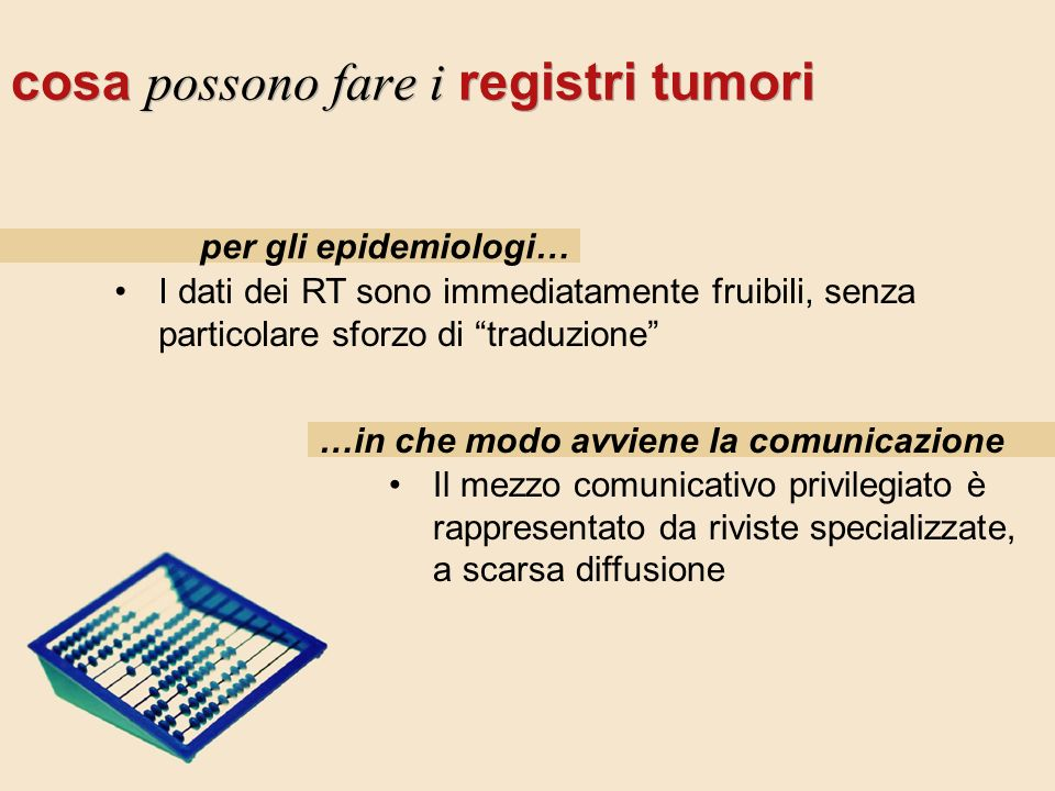 cosa possono fare i registri tumori I dati dei RT sono immediatamente fruibili, senza particolare sforzo di traduzione Il mezzo comunicativo privilegi