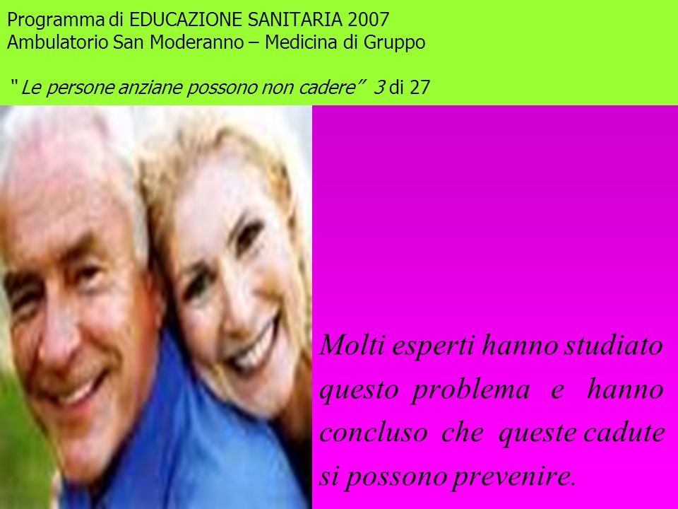 Programma di EDUCAZIONE SANITARIA 2007 Ambulatorio San Moderanno – Medicina di Gruppo Le persone anziane possono non cadere 14 di 27 Tutti i tappeti posti sul pavimento devono essere o fissati o eliminati.