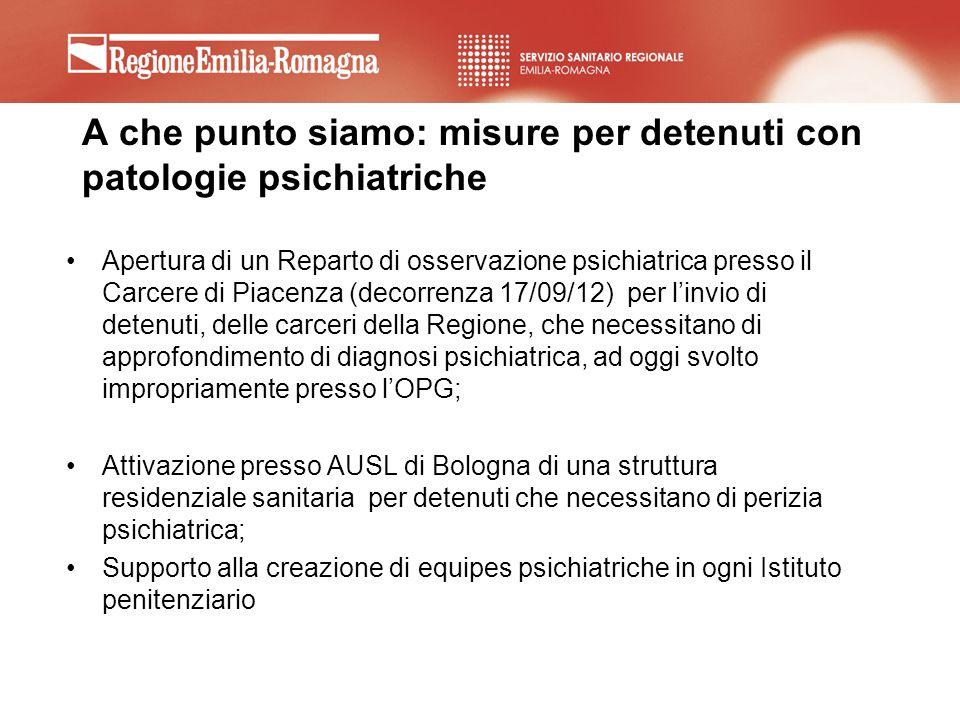 A che punto siamo: misure per detenuti con patologie psichiatriche Apertura di un Reparto di osservazione psichiatrica presso il Carcere di Piacenza (