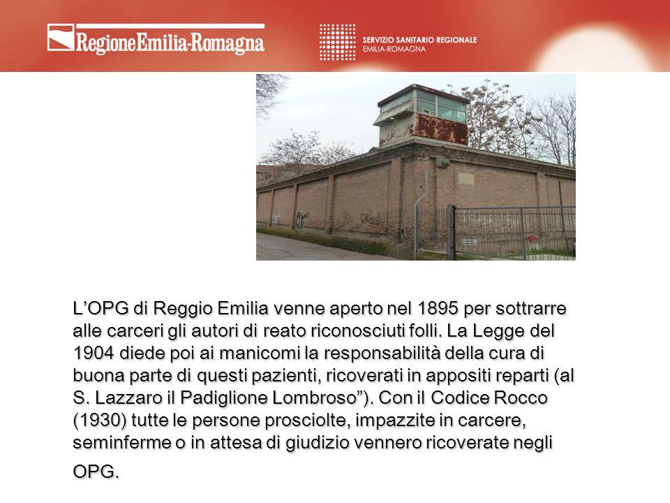 LOPG di Reggio Emilia venne aperto nel 1895 per sottrarre alle carceri gli autori di reato riconosciuti folli. La Legge del 1904 diede poi ai manicomi