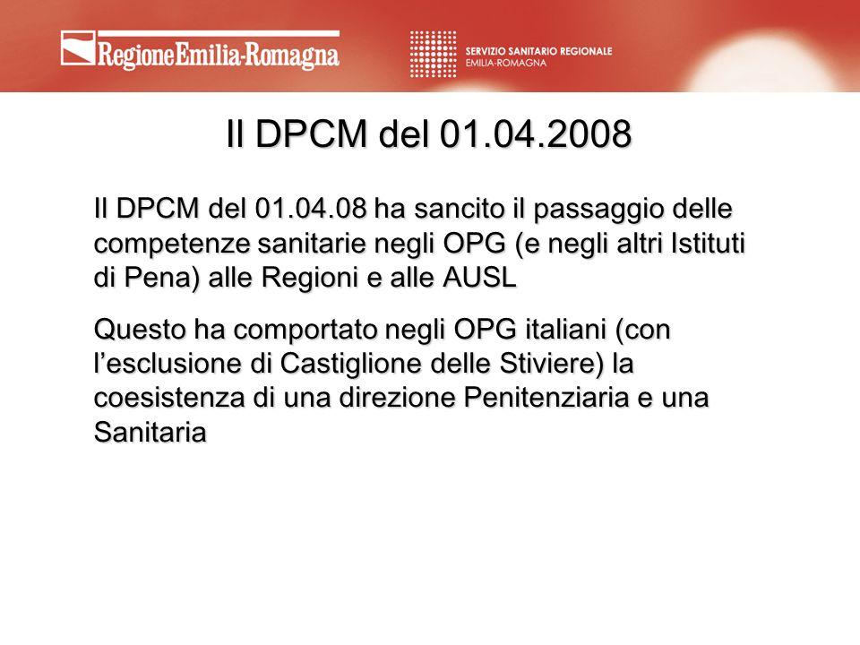 Il DPCM del 01.04.2008 Il DPCM del 01.04.08 ha sancito il passaggio delle competenze sanitarie negli OPG (e negli altri Istituti di Pena) alle Regioni
