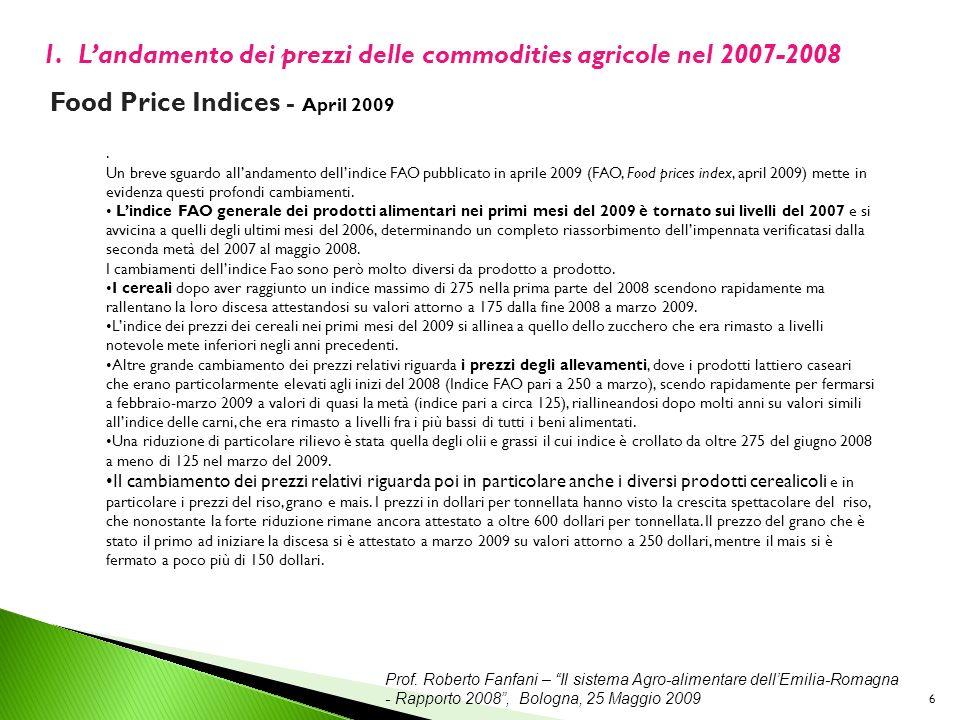 Prof. Roberto Fanfani – Il sistema Agro-alimentare dellEmilia-Romagna - Rapporto 2008, Bologna, 25 Maggio 2009 6 1.Landamento dei prezzi delle commodi