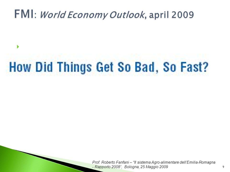 Prof. Roberto Fanfani – Il sistema Agro-alimentare dellEmilia-Romagna - Rapporto 2008, Bologna, 25 Maggio 2009 9 FMI : World Economy Outlook, april 20