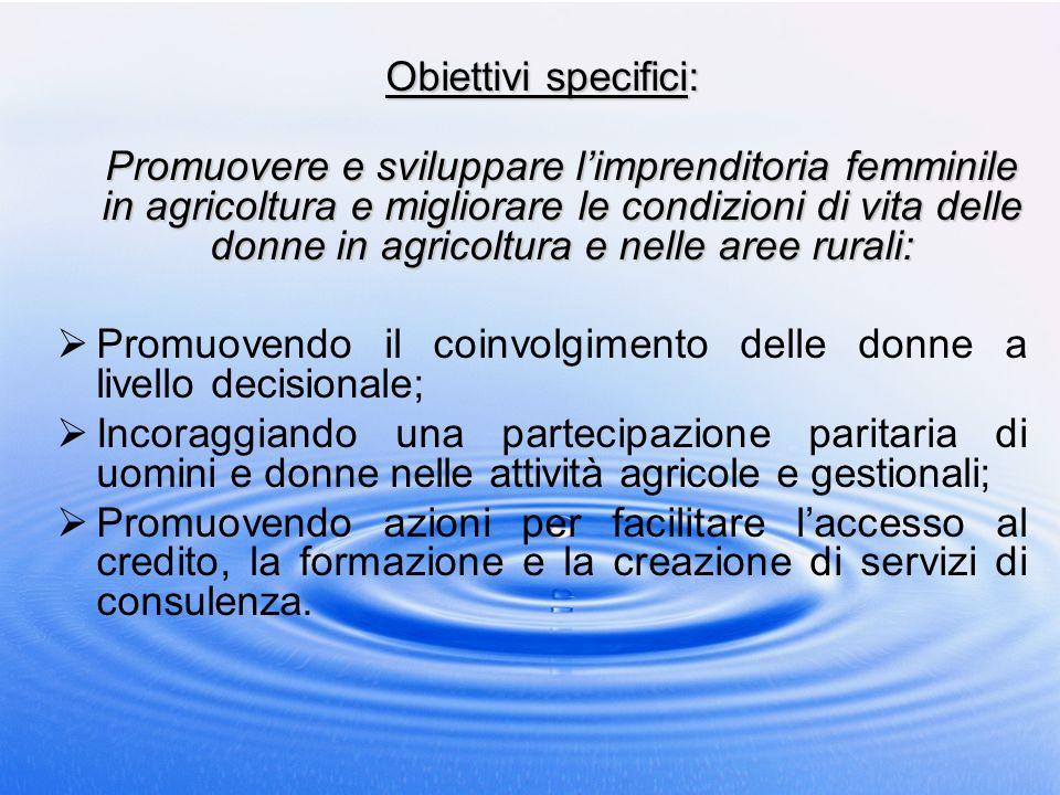 Obiettivi specifici: Promuovere e sviluppare limprenditoria femminile in agricoltura e migliorare le condizioni di vita delle donne in agricoltura e n