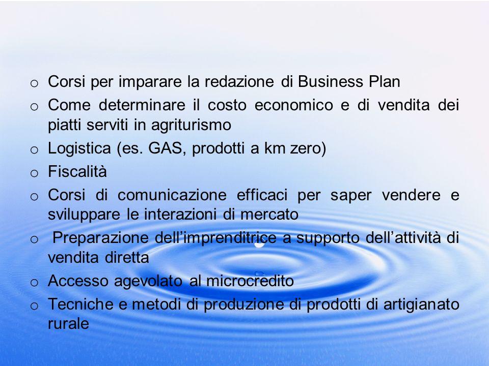 o Corsi per imparare la redazione di Business Plan o Come determinare il costo economico e di vendita dei piatti serviti in agriturismo o Logistica (e