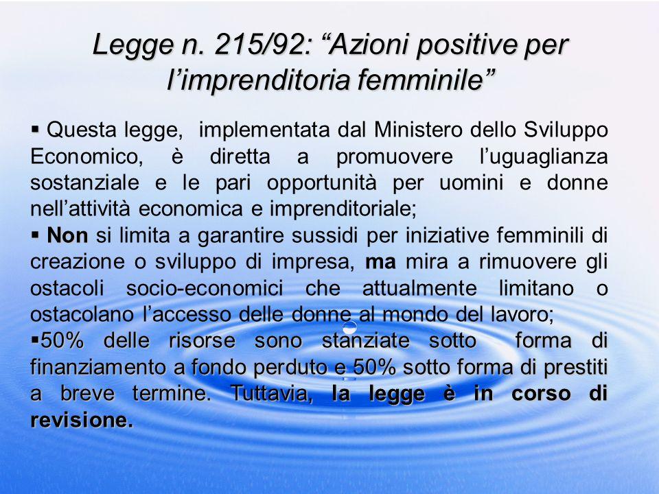 Legge n. 215/92: Azioni positive per limprenditoria femminile Questa legge, implementata dal Ministero dello Sviluppo Economico, è diretta a promuover