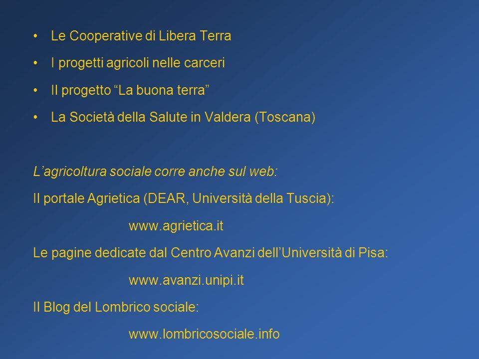 Le Cooperative di Libera Terra I progetti agricoli nelle carceri Il progetto La buona terra La Società della Salute in Valdera (Toscana) Lagricoltura