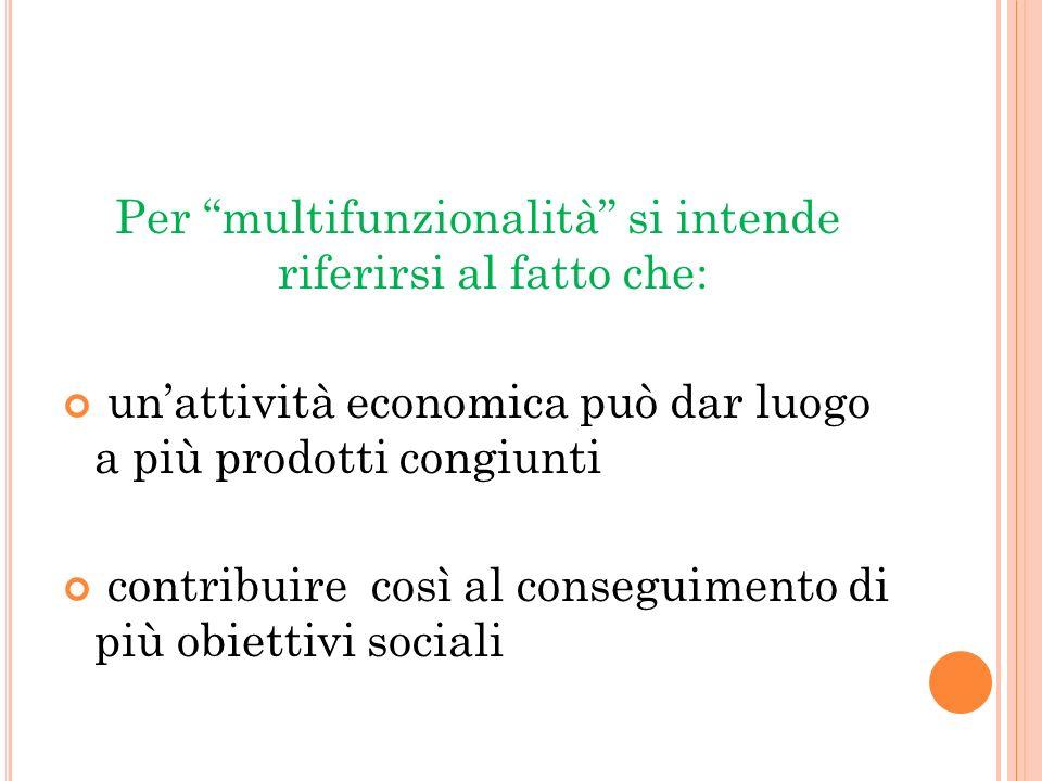 Per multifunzionalità si intende riferirsi al fatto che: unattività economica può dar luogo a più prodotti congiunti contribuire così al conseguimento