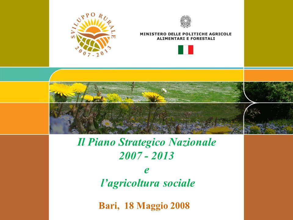 Il Piano Strategico Nazionale 2007 - 2013 e lagricoltura sociale Bari, 18 Maggio 2008