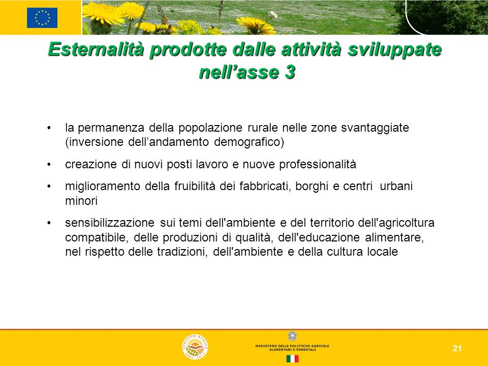 21 Esternalità prodotte dalle attività sviluppate nellasse 3 la permanenza della popolazione rurale nelle zone svantaggiate (inversione dellandamento