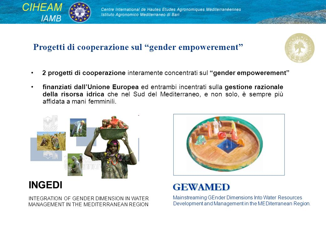 2 progetti di cooperazione interamente concentrati sul gender empowerement Mainstreaming GEnder Dimensions Into Water Resources Development and Management in the MEDiterranean Region.