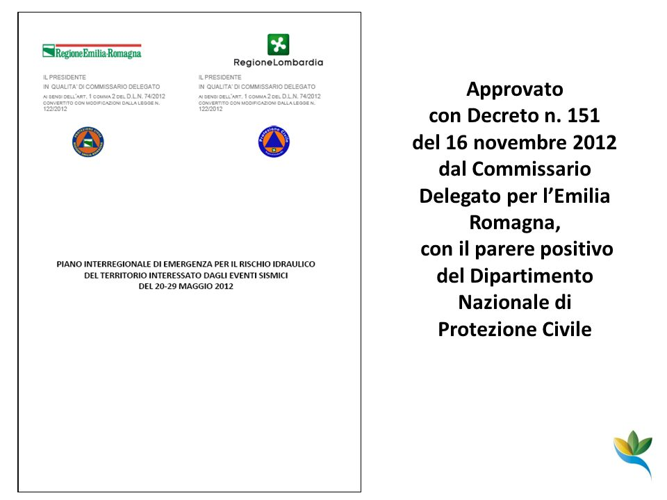 Approvato con Decreto n. 151 del 16 novembre 2012 dal Commissario Delegato per lEmilia Romagna, con il parere positivo del Dipartimento Nazionale di P