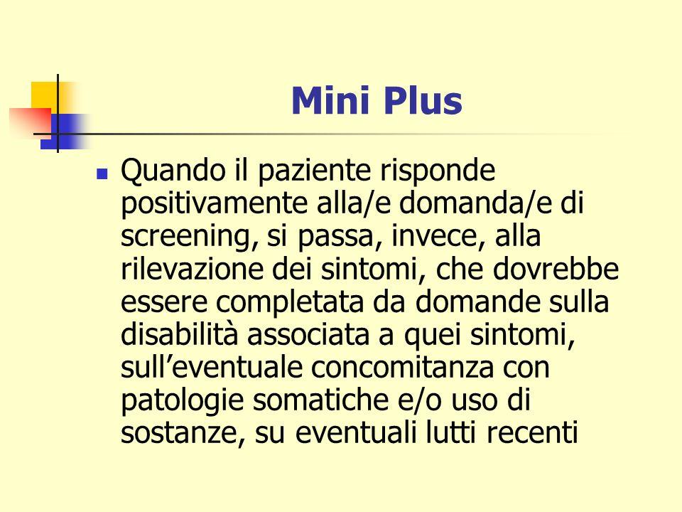Mini Plus Quando il paziente risponde positivamente alla/e domanda/e di screening, si passa, invece, alla rilevazione dei sintomi, che dovrebbe essere