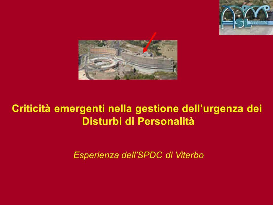Criticità emergenti nella gestione dellurgenza dei Disturbi di Personalità Esperienza dellSPDC di Viterbo