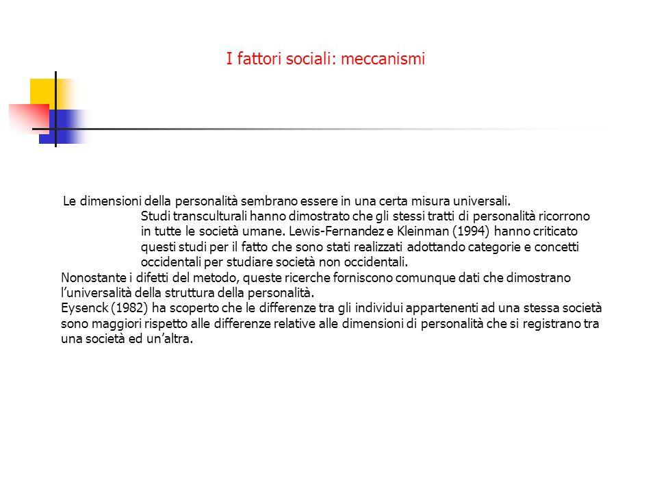 I fattori sociali: meccanismi Le dimensioni della personalità sembrano essere in una certa misura universali. Studi transculturali hanno dimostrato ch