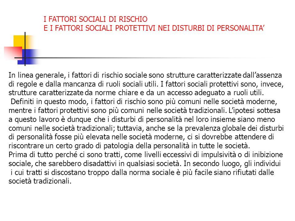 I FATTORI SOCIALI DI RISCHIO E I FATTORI SOCIALI PROTETTIVI NEI DISTURBI DI PERSONALITA In linea generale, i fattori di rischio sociale sono strutture
