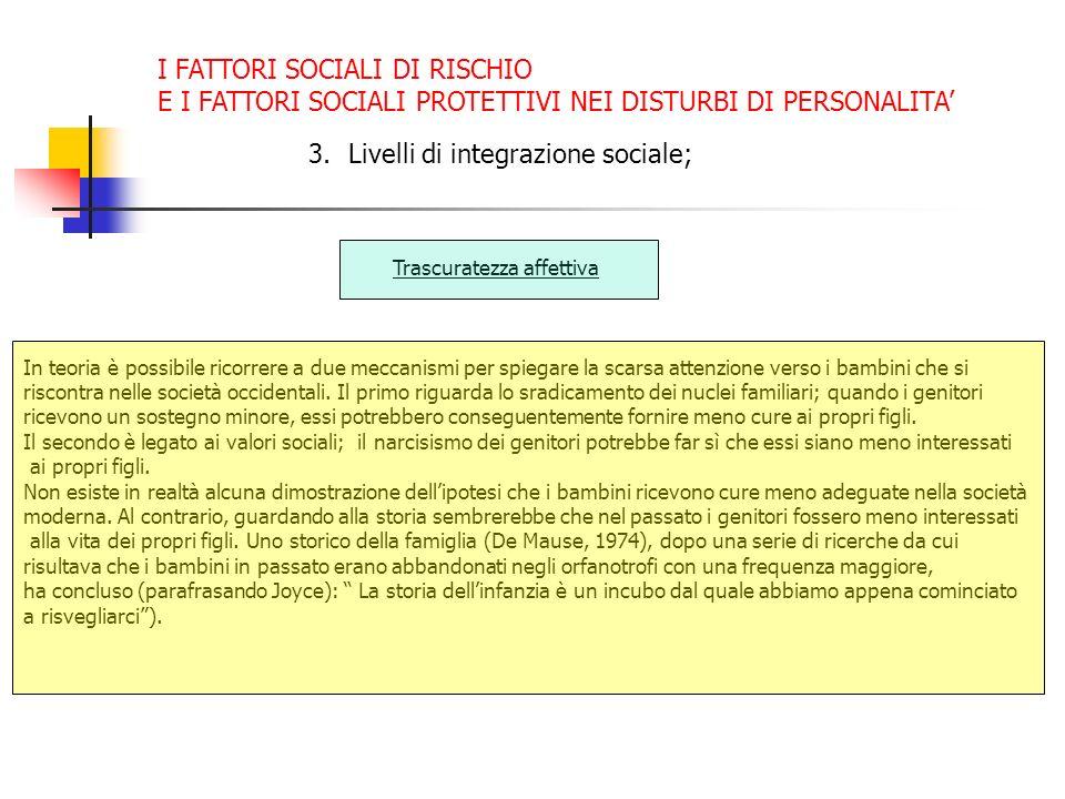 I FATTORI SOCIALI DI RISCHIO E I FATTORI SOCIALI PROTETTIVI NEI DISTURBI DI PERSONALITA 3.Livelli di integrazione sociale; Trascuratezza affettiva In