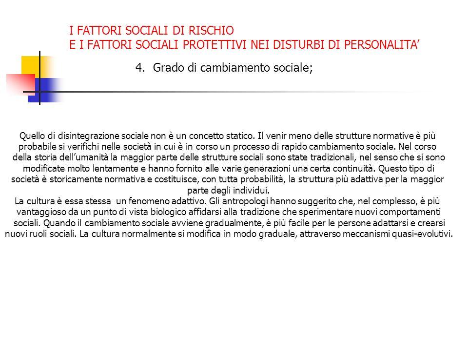 I FATTORI SOCIALI DI RISCHIO E I FATTORI SOCIALI PROTETTIVI NEI DISTURBI DI PERSONALITA 4.Grado di cambiamento sociale; Quello di disintegrazione soci