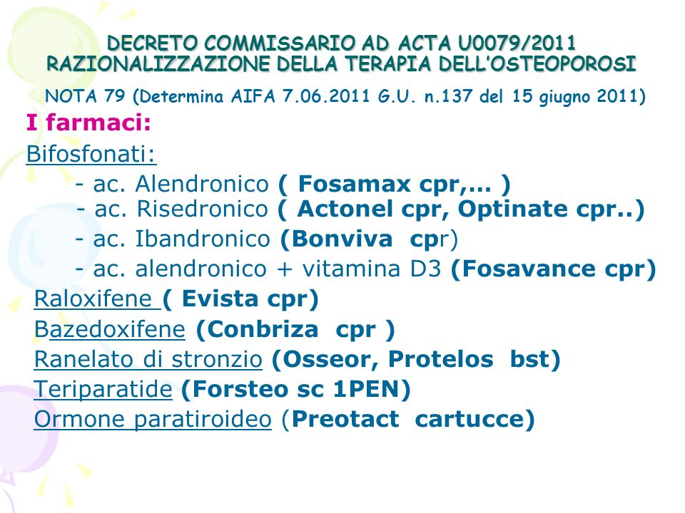 DECRETO COMMISSARIO AD ACTA U0079/2011 RAZIONALIZZAZIONE DELLA TERAPIA DELLOSTEOPOROSI La prescrizione a carico del SSN è limitata alle seguenti condizioni di rischio: -soggetti di età superiore a 50 anni in cui sia previsto un trattamento > 3 mesi con dosi > 5 mg/die di prednisone o dosi equivalenti di altri corticosteroidi ac.