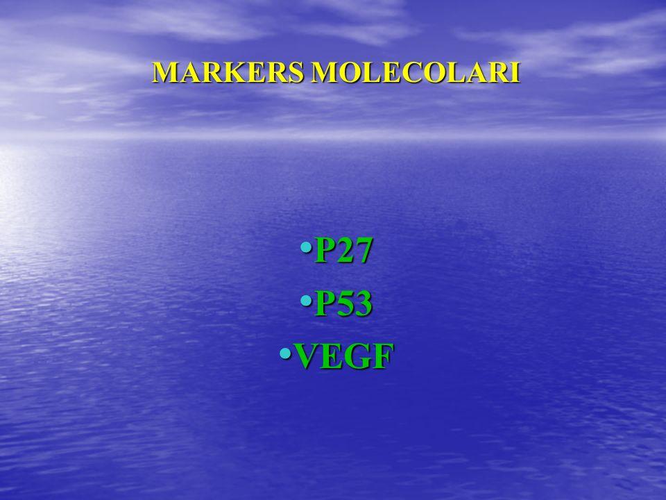 MARKERS MOLECOLARI P27 P27 P53 P53 VEGF VEGF