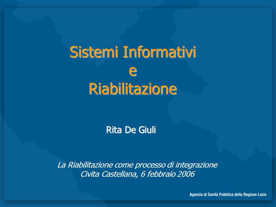 Sistemi Informativi eRiabilitazione La Riabilitazione come processo di integrazione Civita Castellana, 6 febbraio 2006 Rita De Giuli