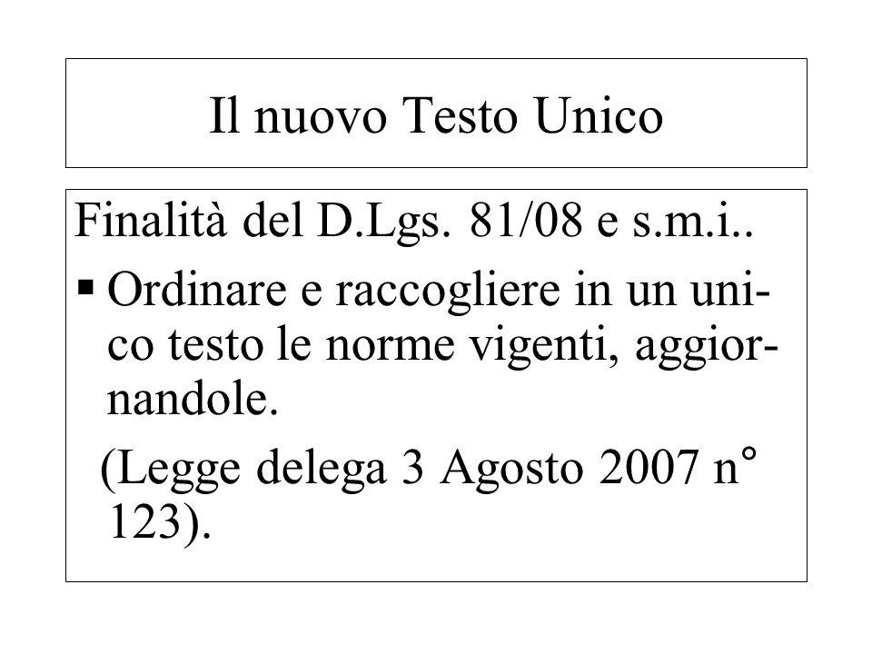 Finalità del D.Lgs. 81/08 e s.m.i.. Ordinare e raccogliere in un uni- co testo le norme vigenti, aggior- nandole. (Legge delega 3 Agosto 2007 n° 123).