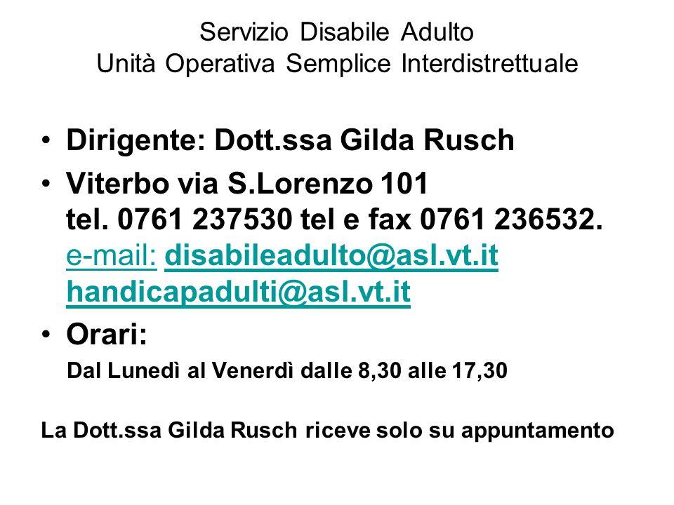 Servizio Disabile Adulto Unità Operativa Semplice Interdistrettuale Dirigente: Dott.ssa Gilda Rusch Viterbo via S.Lorenzo 101 tel. 0761 237530 tel e f