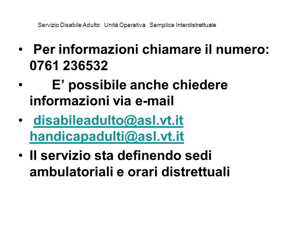 Servizio Disabile Adulto Unità Operativa Semplice Interdistrettuale Per informazioni chiamare il numero: 0761 236532 E possibile anche chiedere inform
