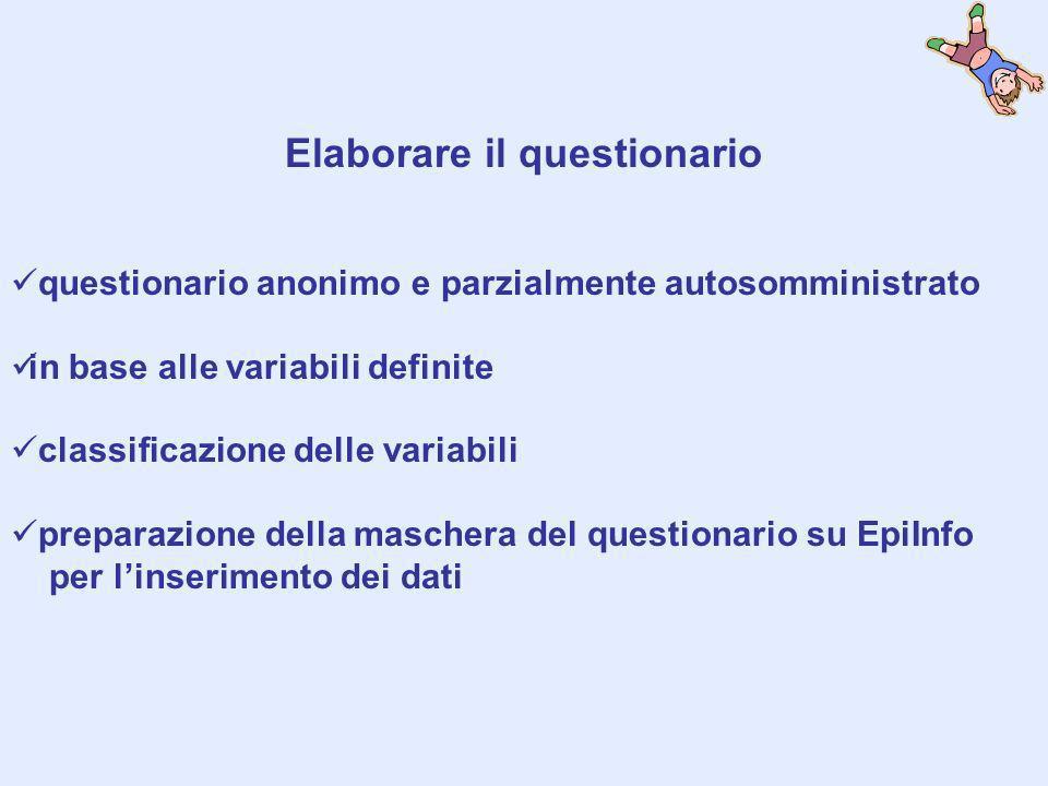 Elaborare il questionario questionario anonimo e parzialmente autosomministrato in base alle variabili definite classificazione delle variabili prepar