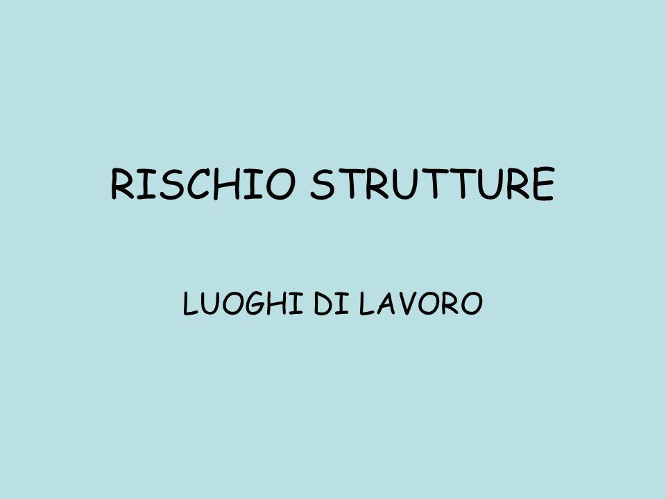 RISCHIO STRUTTURE LUOGHI DI LAVORO