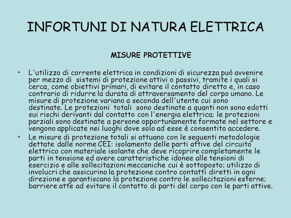 INFORTUNI DI NATURA ELETTRICA MISURE PROTETTIVE L'utilizzo di corrente elettrica in condizioni di sicurezza può avvenire per mezzo di sistemi di prote