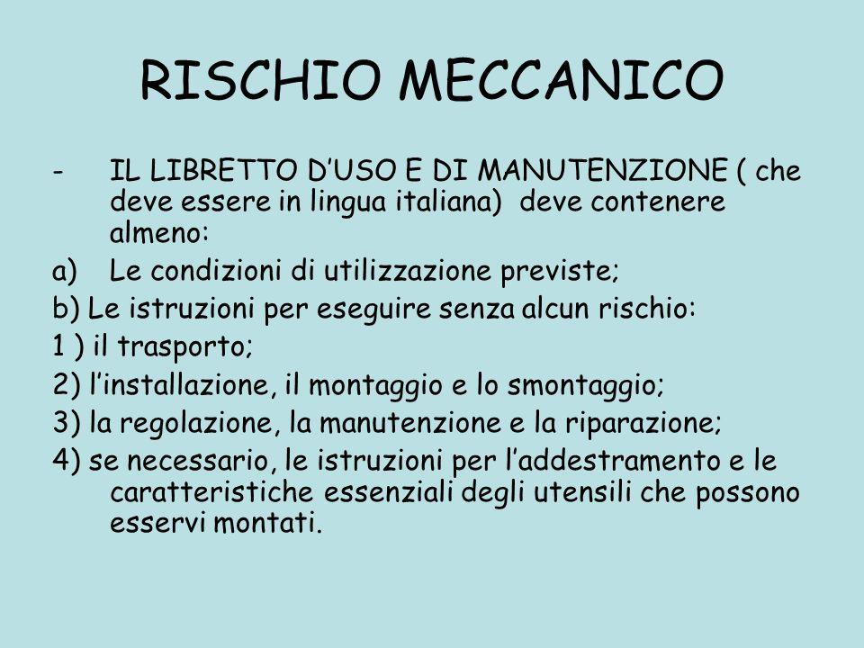 RISCHIO MECCANICO -IL LIBRETTO DUSO E DI MANUTENZIONE ( che deve essere in lingua italiana) deve contenere almeno: a)Le condizioni di utilizzazione pr