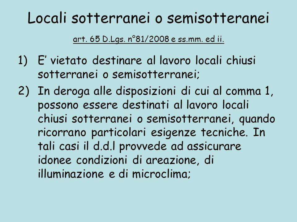 Locali sotterranei o semisotteranei art. 65 D.Lgs. n°81/2008 e ss.mm. ed ii. 1)E vietato destinare al lavoro locali chiusi sotterranei o semisotterran