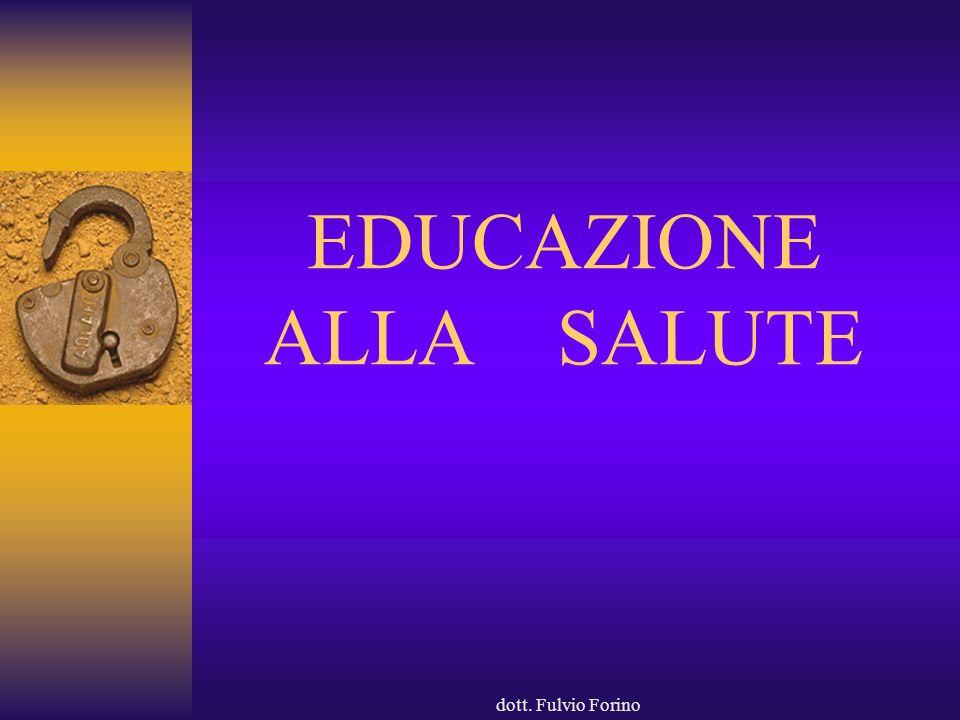 dott. Fulvio Forino EDUCAZIONE ALLA SALUTE