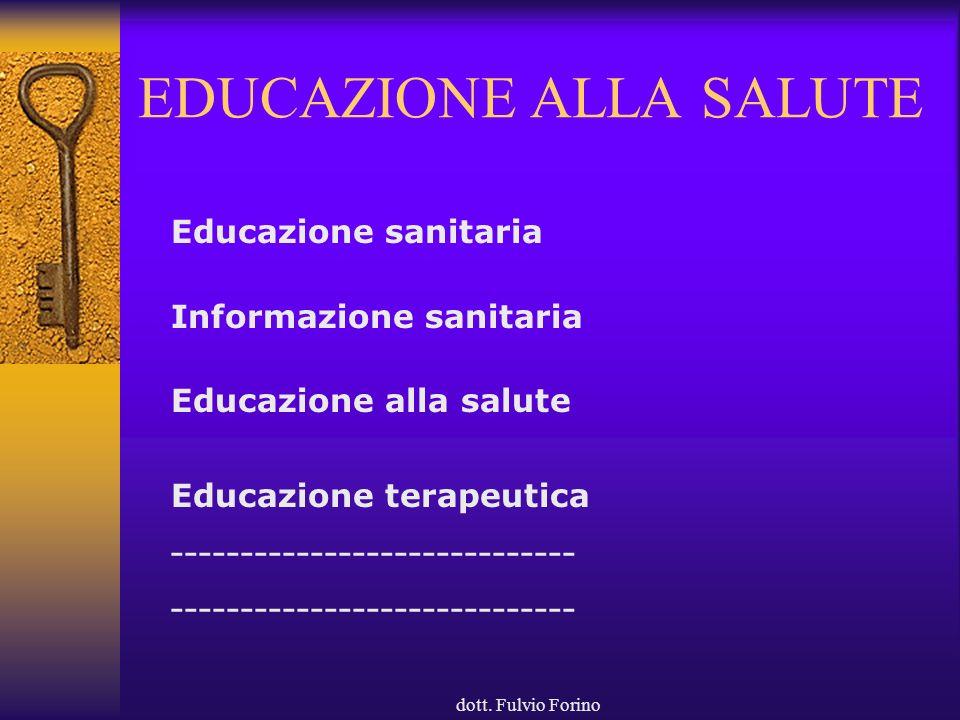 dott. Fulvio Forino EDUCAZIONE ALLA SALUTE Educazione sanitaria Informazione sanitaria Educazione alla salute Educazione terapeutica -----------------