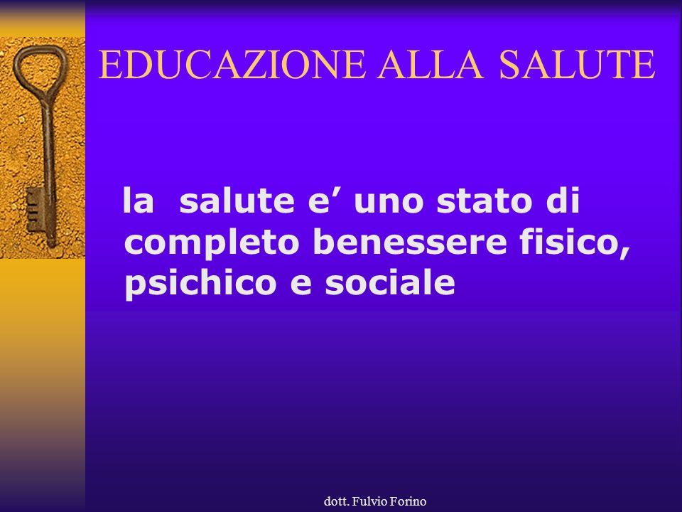 dott. Fulvio Forino EDUCAZIONE ALLA SALUTE la salute e uno stato di completo benessere fisico, psichico e sociale