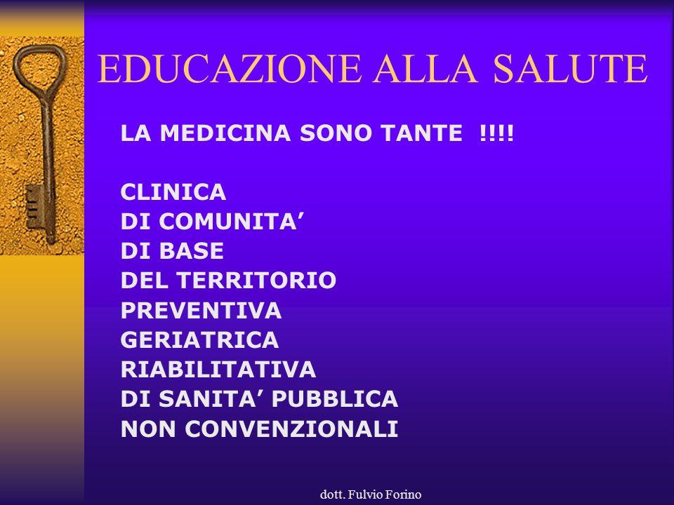 dott. Fulvio Forino EDUCAZIONE ALLA SALUTE LA MEDICINA SONO TANTE !!!! CLINICA DI COMUNITA DI BASE DEL TERRITORIO PREVENTIVA GERIATRICA RIABILITATIVA