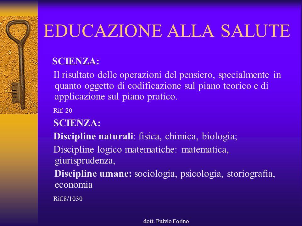 dott. Fulvio Forino EDUCAZIONE ALLA SALUTE SCIENZA: Il risultato delle operazioni del pensiero, specialmente in quanto oggetto di codificazione sul pi