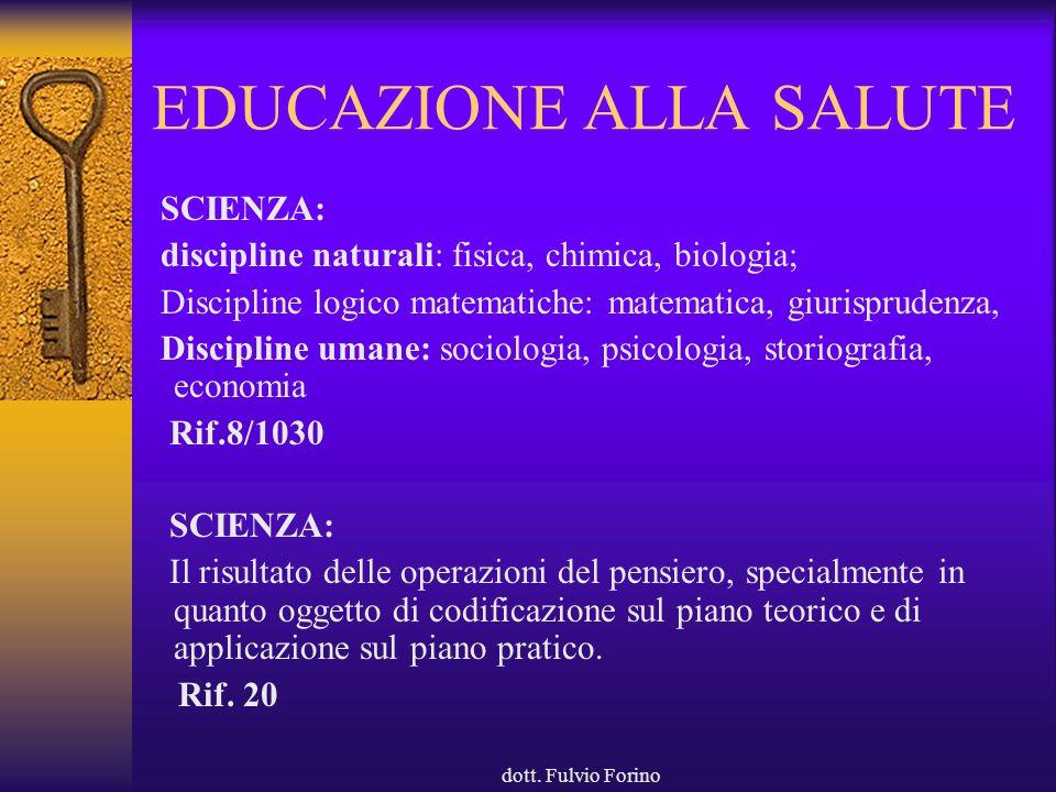 dott. Fulvio Forino EDUCAZIONE ALLA SALUTE SCIENZA: discipline naturali: fisica, chimica, biologia; Discipline logico matematiche: matematica, giurisp