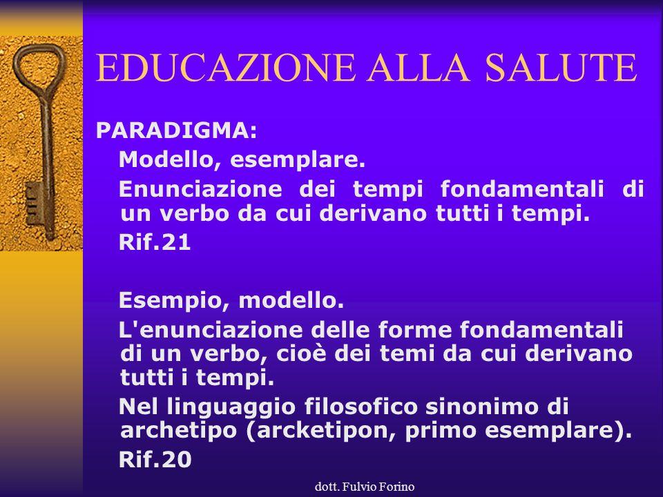 dott. Fulvio Forino EDUCAZIONE ALLA SALUTE PARADIGMA: Modello, esemplare. Enunciazione dei tempi fondamentali di un verbo da cui derivano tutti i temp