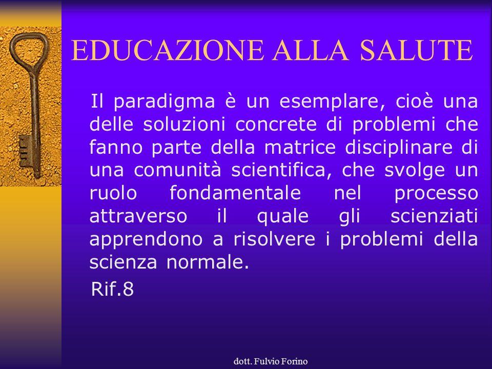 dott. Fulvio Forino EDUCAZIONE ALLA SALUTE Il paradigma è un esemplare, cioè una delle soluzioni concrete di problemi che fanno parte della matrice di